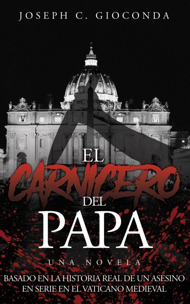 El Carnicero del Papa: Basado en la historia real de un asesino en serie en el Vaticano medieval